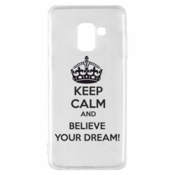 Чохол для Samsung A8 2018 KEEP CALM and BELIVE YOUR DREAM