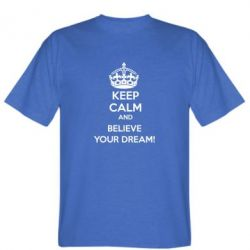 Мужская футболка KEEP CALM and BELIVE YOUR DREAM - FatLine