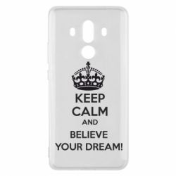 Чехол для Huawei Mate 10 Pro KEEP CALM and BELIVE YOUR DREAM - FatLine