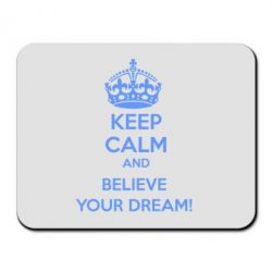 Килимок для миші KEEP CALM and BELIVE YOUR DREAM