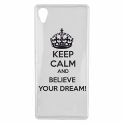 Чехол для Sony Xperia X KEEP CALM and BELIVE YOUR DREAM - FatLine