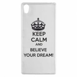 Чехол для Sony Xperia Z5 KEEP CALM and BELIVE YOUR DREAM - FatLine
