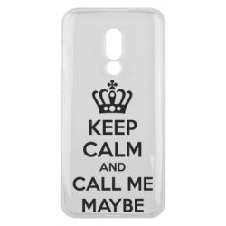 Чехол для Meizu 16 KEEP CALM and CALL ME MAYBE - FatLine