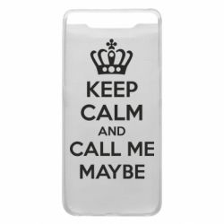 Чехол для Samsung A80 KEEP CALM and CALL ME MAYBE