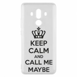 Чехол для Huawei Mate 10 Pro KEEP CALM and CALL ME MAYBE - FatLine