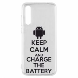 Чехол для Huawei P20 Pro KEEP CALM and CHARGE BATTERY - FatLine