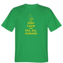 Мужская футболка KEEP CALM and KILL ALL HUMANS - FatLine