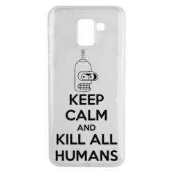 Чехол для Samsung J6 KEEP CALM and KILL ALL HUMANS - FatLine