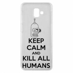 Чехол для Samsung J6 Plus 2018 KEEP CALM and KILL ALL HUMANS - FatLine