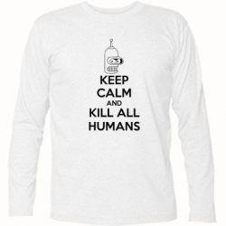 Футболка с длинным рукавом KEEP CALM and KILL ALL HUMANS - FatLine