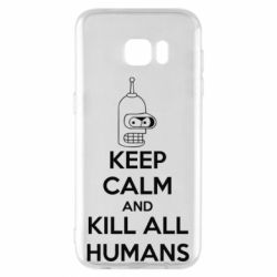 Чехол для Samsung S7 EDGE KEEP CALM and KILL ALL HUMANS - FatLine