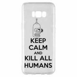 Чехол для Samsung S8+ KEEP CALM and KILL ALL HUMANS - FatLine