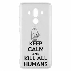 Чехол для Huawei Mate 10 Pro KEEP CALM and KILL ALL HUMANS - FatLine