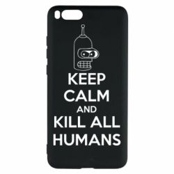 Чехол для Xiaomi Mi Note 3 KEEP CALM and KILL ALL HUMANS - FatLine