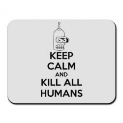 Коврик для мыши KEEP CALM and KILL ALL HUMANS - FatLine