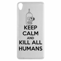 Чехол для Sony Xperia XA KEEP CALM and KILL ALL HUMANS - FatLine