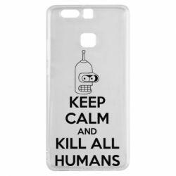 Чехол для Huawei P9 KEEP CALM and KILL ALL HUMANS - FatLine