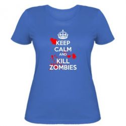 Жіноча футболка KEEP CALM and KILL ZOMBIES