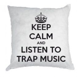 Подушка KEEP CALM and LISTEN TO TRAP MUSIC