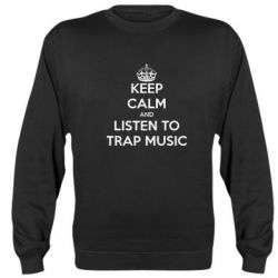 Реглан (свитшот) KEEP CALM and LISTEN TO TRAP MUSIC