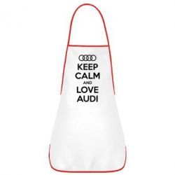 Фартук Keep Calm and Love Audi - FatLine