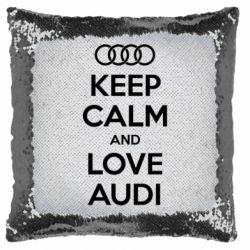 Подушка-хамелеон Keep Calm and Love Audi
