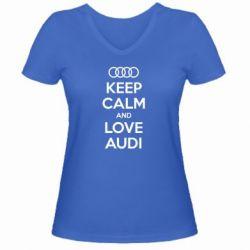 Женская футболка с V-образным вырезом Keep Calm and Love Audi - FatLine