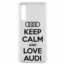Чехол для Huawei P20 Pro Keep Calm and Love Audi - FatLine