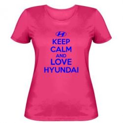Женская футболка KEEP CALM and LOVE HYUNDAI - FatLine