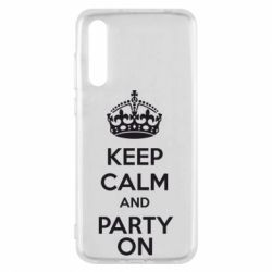 Чехол для Huawei P20 Pro KEEP CALM and PARTY ON - FatLine
