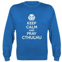Реглан (свитшот) KEEP CALM AND PRAY CTHULHU - FatLine