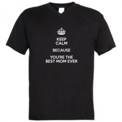 Мужская футболка  с V-образным вырезом KEEP CALM because you're the best mom ever - FatLine