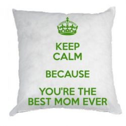 Подушка KEEP CALM because you're the best mom ever