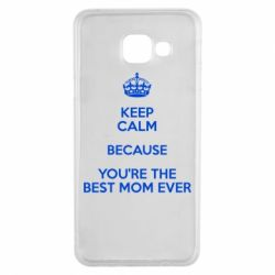 Чехол для Samsung A3 2016 KEEP CALM because you're the best mom ever - FatLine