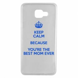 Чехол для Samsung A7 2016 KEEP CALM because you're the best mom ever