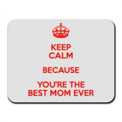 Коврик для мыши KEEP CALM because you're the best mom ever