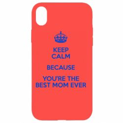 Чехол для iPhone XR KEEP CALM because you're the best mom ever