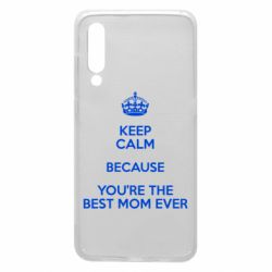 Чехол для Xiaomi Mi9 KEEP CALM because you're the best mom ever