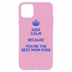 Чехол для iPhone 11 Pro KEEP CALM because you're the best mom ever