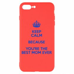 Чехол для iPhone 8 Plus KEEP CALM because you're the best mom ever
