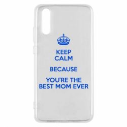 Чехол для Huawei P20 KEEP CALM because you're the best mom ever - FatLine