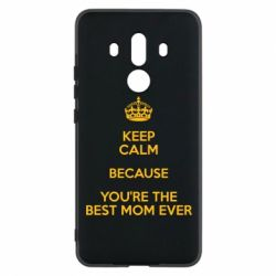 Чехол для Huawei Mate 10 Pro KEEP CALM because you're the best mom ever - FatLine