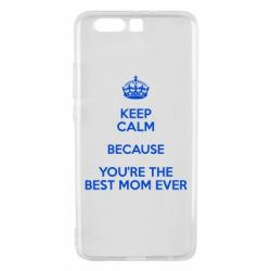 Чехол для Huawei P10 Plus KEEP CALM because you're the best mom ever - FatLine