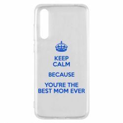 Чехол для Huawei P20 Pro KEEP CALM because you're the best mom ever - FatLine