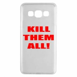 Чехол для Samsung A3 2015 Kill them all!