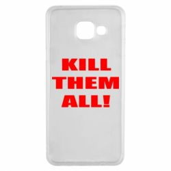 Чехол для Samsung A3 2016 Kill them all!