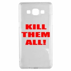 Чехол для Samsung A5 2015 Kill them all!