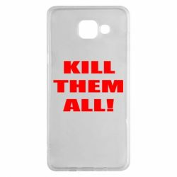 Чехол для Samsung A5 2016 Kill them all!