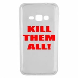 Чехол для Samsung J1 2016 Kill them all!