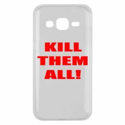 Чехол для Samsung J2 2015 Kill them all!